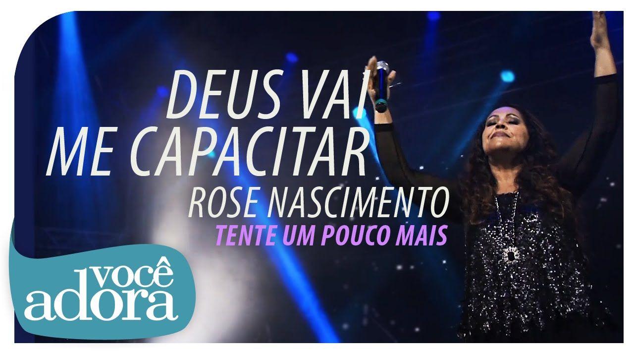 Rose Nascimento - Deus Vai Me Capacitar (DVD Tente Um Pouco Mais) [Vídeo...
