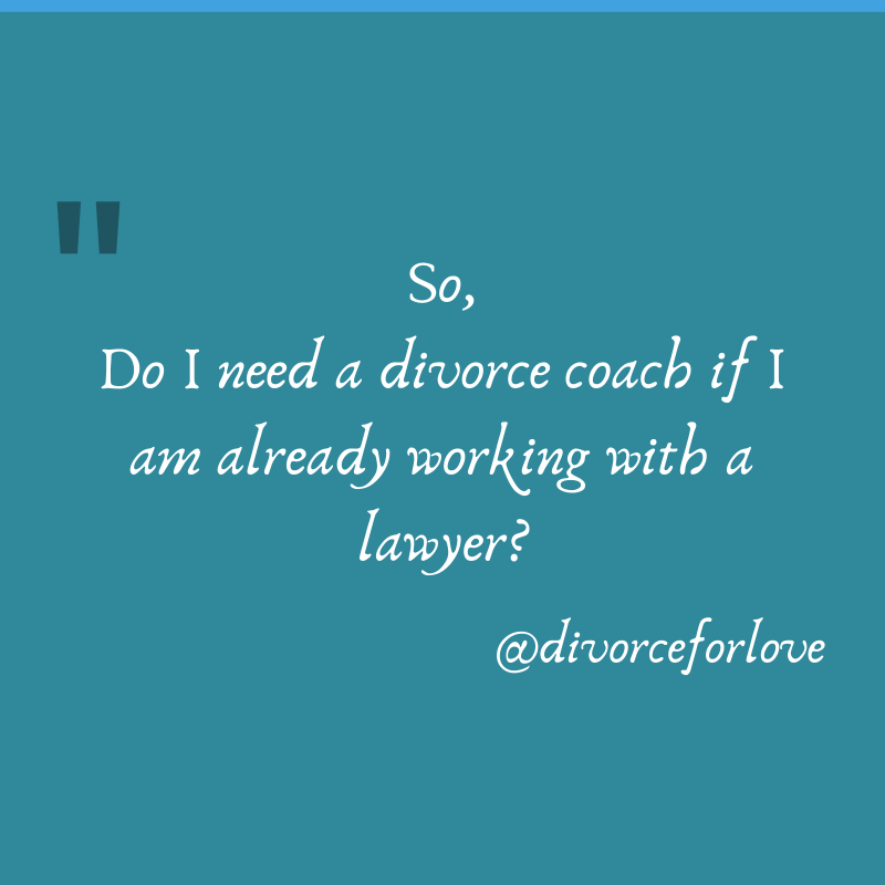 Do I need a Divorce Coach AND a lawyer? in 2020 Divorce