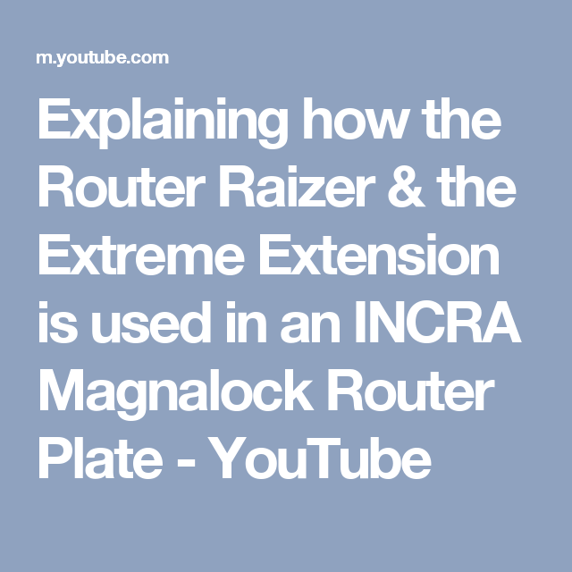 Explaining how the router raizer the extreme extension is used in explaining how the router raizer the extreme extension is used in an incra magnalock router plate greentooth