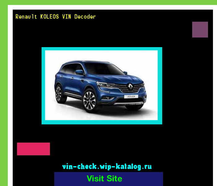 Renault KOLEOS VIN Decoder - Lookup Renault KOLEOS VIN number. 185508 - Renault. Search Renault KOLEOS history, price and car loans.
