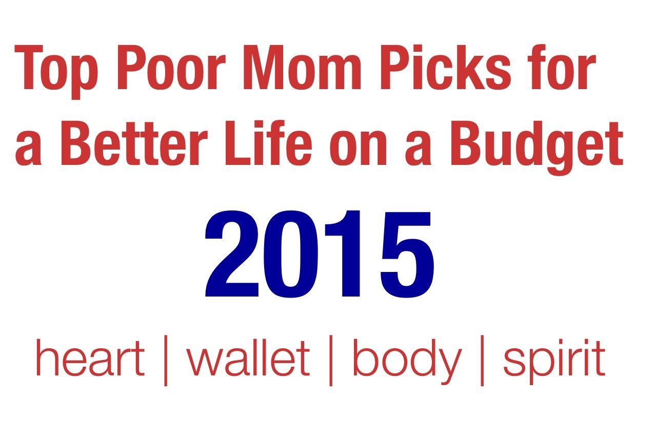 Poor Mom's picks on making life better for your heart, wallet, body, and spirit!