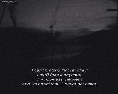 I Cant Pretend That Im Okay I Cant Take It Anymore Im Hopeless
