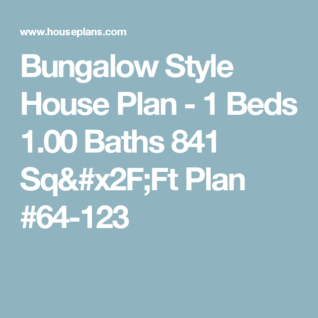 Bungalow Style House Plan - 1 Beds 1.00 Baths 841 Sq/Ft Plan #64-123