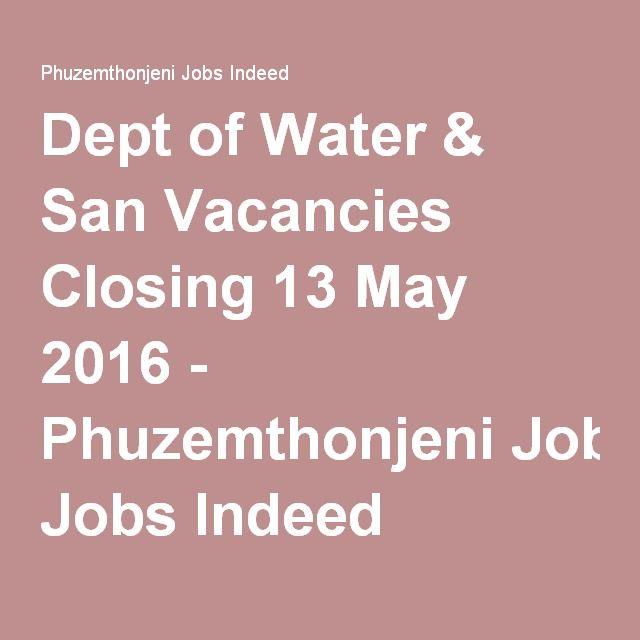 Dept Of Water San Vacancies Closing 13 May 2016 Phuzemthonjeni