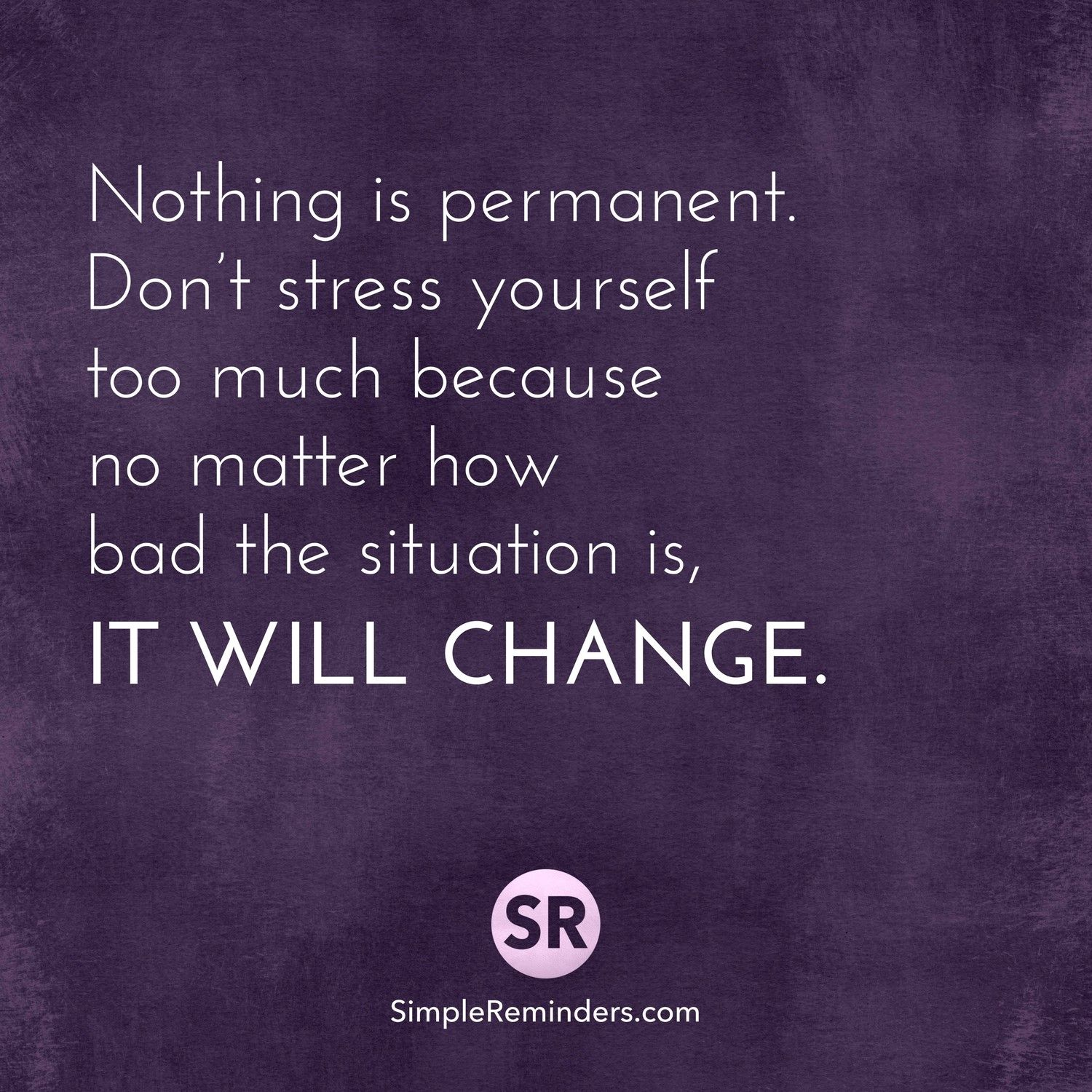 Nothing Is Permanent Don T Stress Yourself Too Much Because No Matter How Bad The Situation Is It W Faith And Love Quotes Words Of Wisdom Quotes Stress Humor