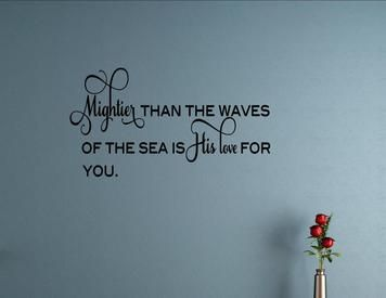 Mightier than the waves of the sea is His love for you
