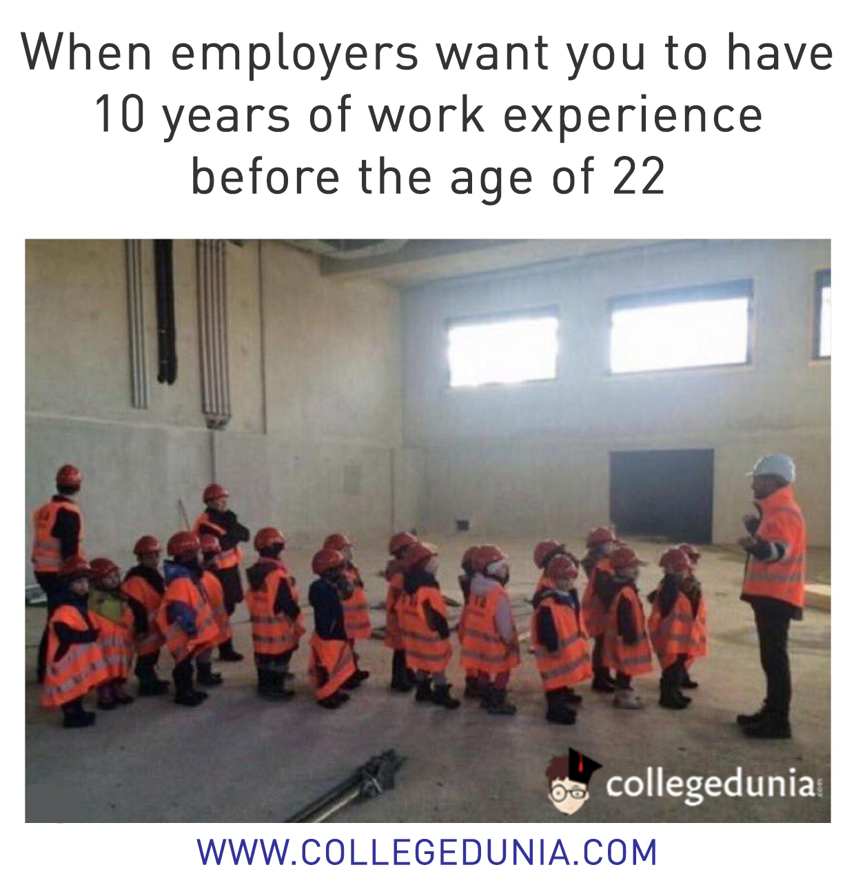 College Memes Meme When Employers Want You To Have 10 Years Of Work Experience Before The Age Of 22 College Memes Funny Pictures Memes