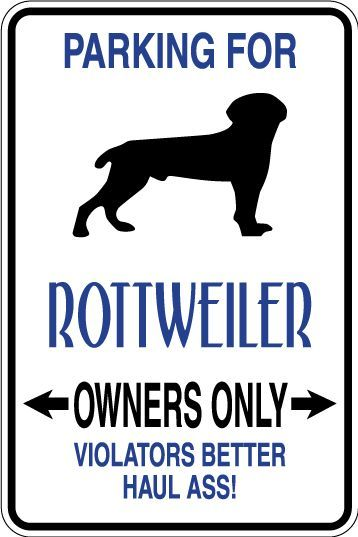 Printed Vinyl Decal Decal Size 17 5 Inches High By 11 5 Inches Wide Aluminum Size 18 Inches High By 12 Inches Wide With Images Parking Signs Rottweiler Funny Thoughts