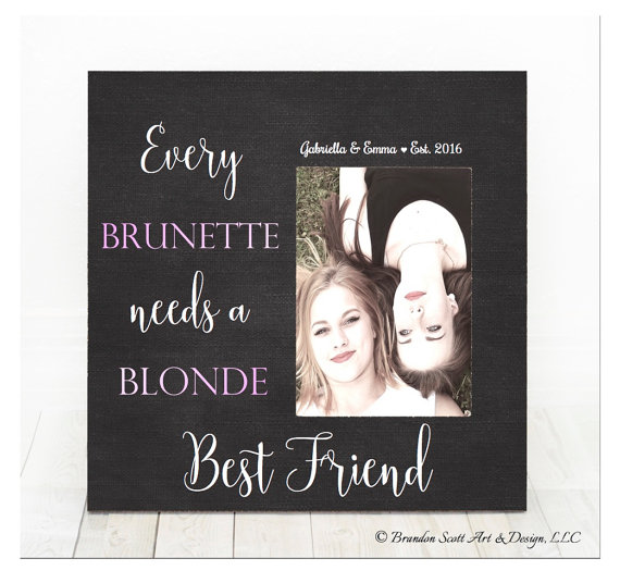 blonde brunette frame every brunette needs a blonde best friend frame best friends picture frame best friend gift best friend birthday