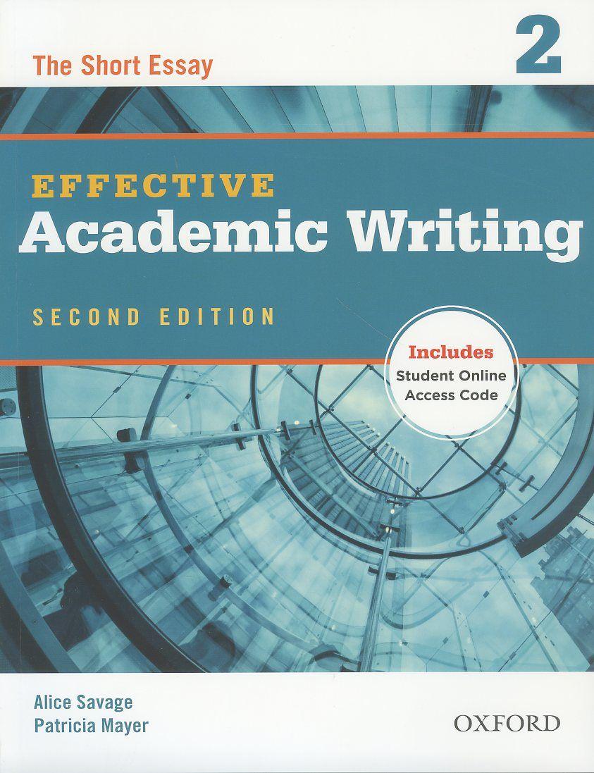 Effective Academic Writing 2 The Short Essay Alice Savage Patricia Mayer Academic Writing Short Essay Writing Tutor