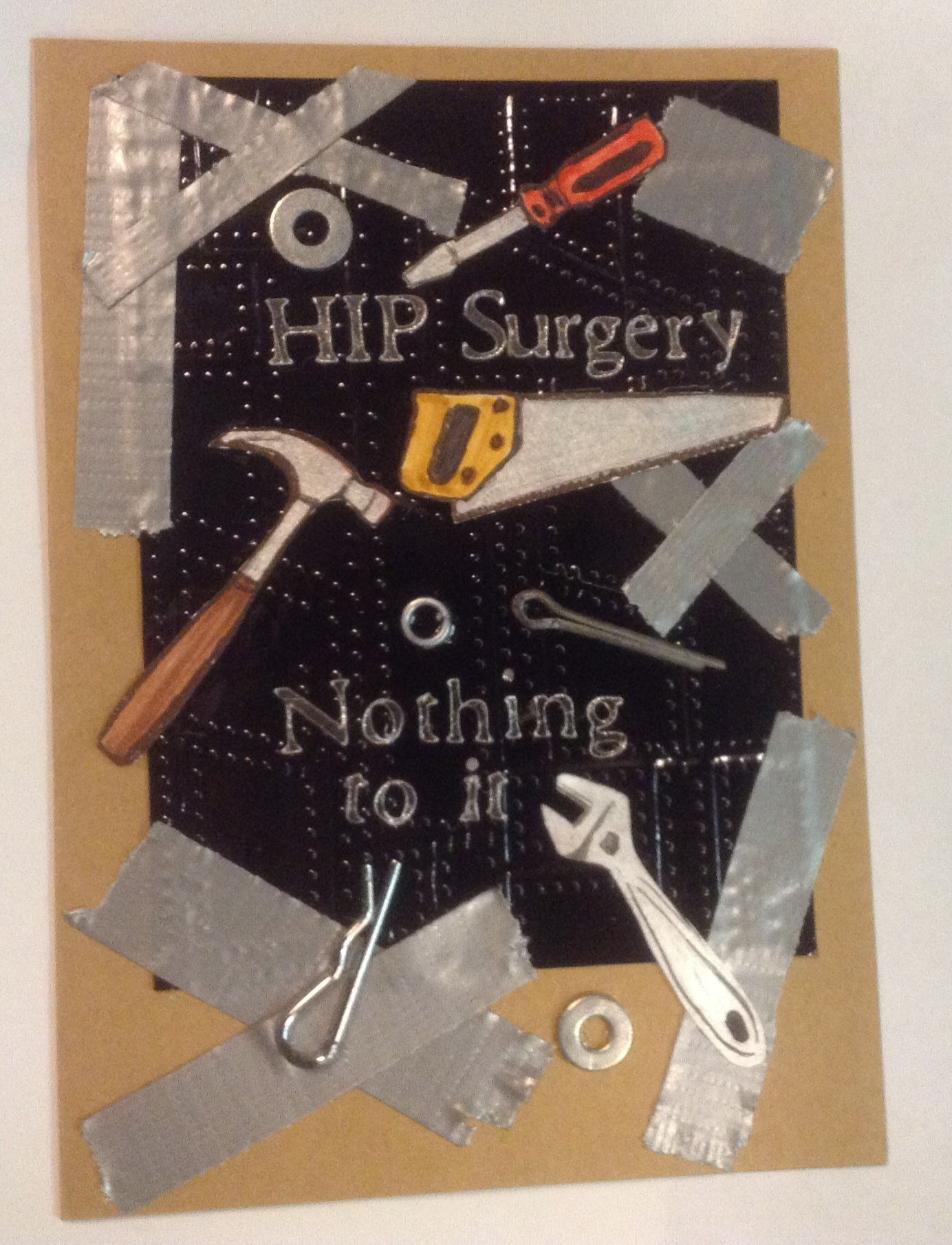 Hip Surgery Card. The pop rivet background is a Tim Holtz embossing folder. The washers & pins are real. The tools are from a Stampin Up stamp set. The duct tape is real. So is the love behind it to make this card!!!