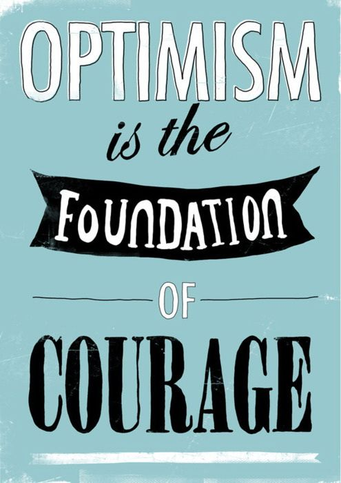 Quotes About Optimism Cool Great Quote Optimism Is The Foundation Of Courage Good Words Of