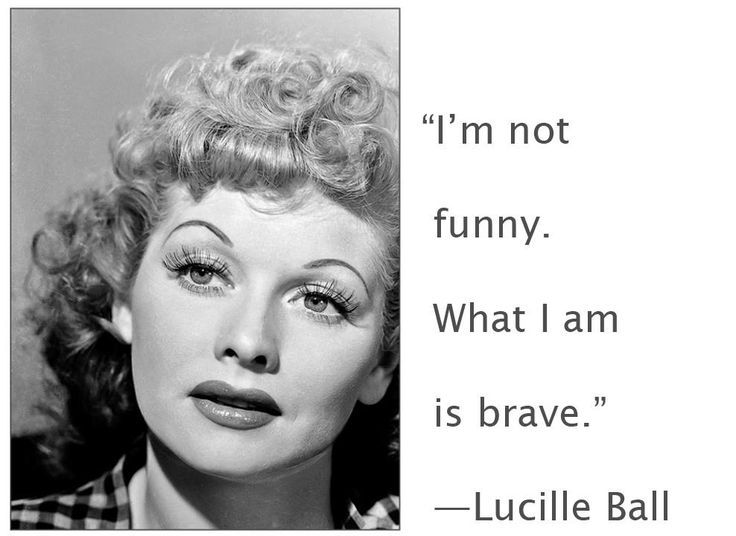 Bravery By Lucille Ball Moi Pinterest I Love Lucy Lucille Ball Love Lucy