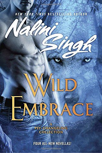 Download Ebook: Wild Embrace (Psy/Changeling Collection, A) from Nalini Singh