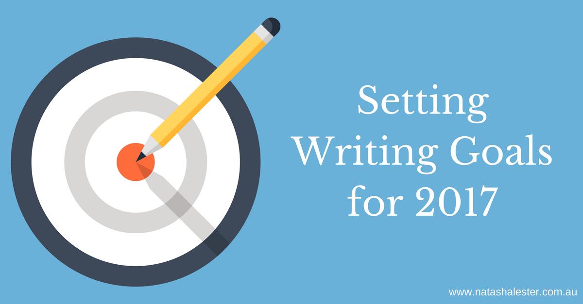 My Writing Goals For 2017 http://www.natashalester.com.au/2016/12/07/writing-goals-2017/