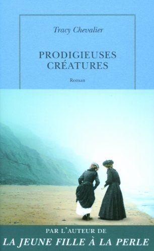 Prodigieuses Creatures De Tracy Chevalier Tracy Chevalier Roman Historique Livre