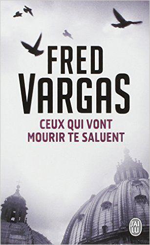 Amazon Fr Ceux Qui Vont Mourir Te Saluent Fred Vargas