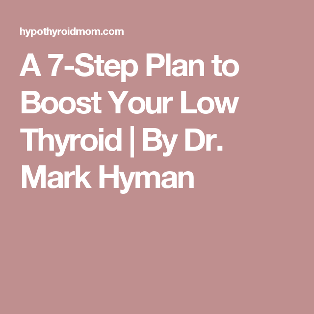 A 7-Step Plan to Boost Your Low Thyroid | By Dr. Mark Hyman