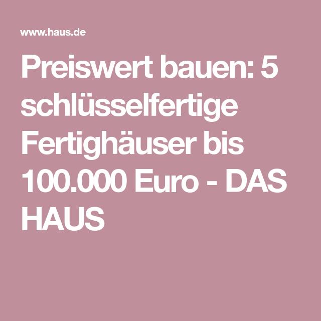 Preiswert Bauen 5 Schlüsselfertige Fertighäuser Bis 100000 Euro In
