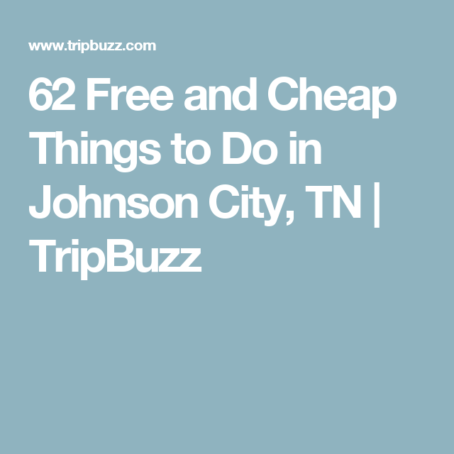 62 Free and Cheap Things to Do in Johnson City, TN