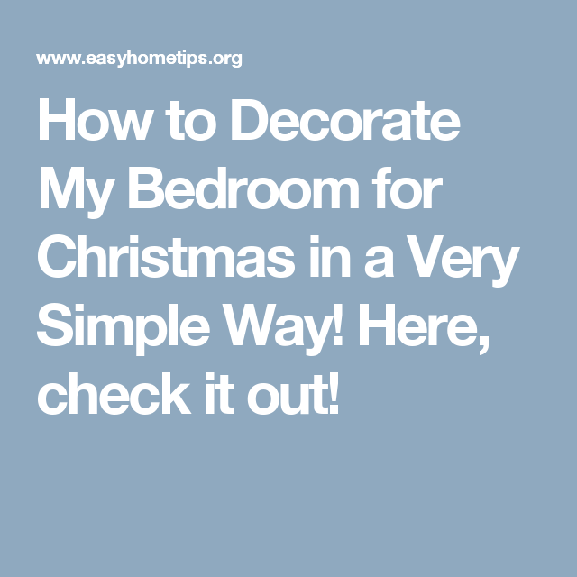 How to Decorate My Bedroom for Christmas in a Very Simple Way! Here, check it out!