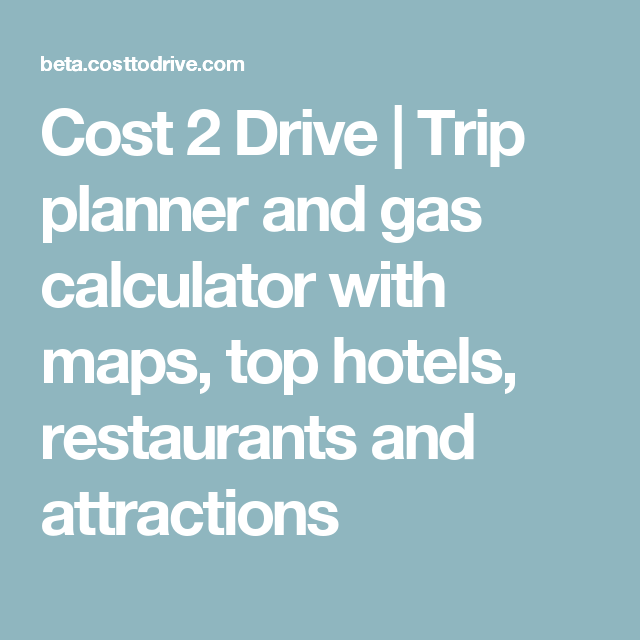 cost 2 drive trip planner and gas calculator with maps top hotels