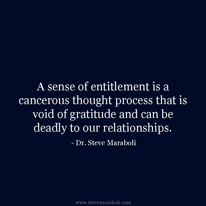 A Sense Of Entitlement Is A Cancerous Thought Process That Is Void