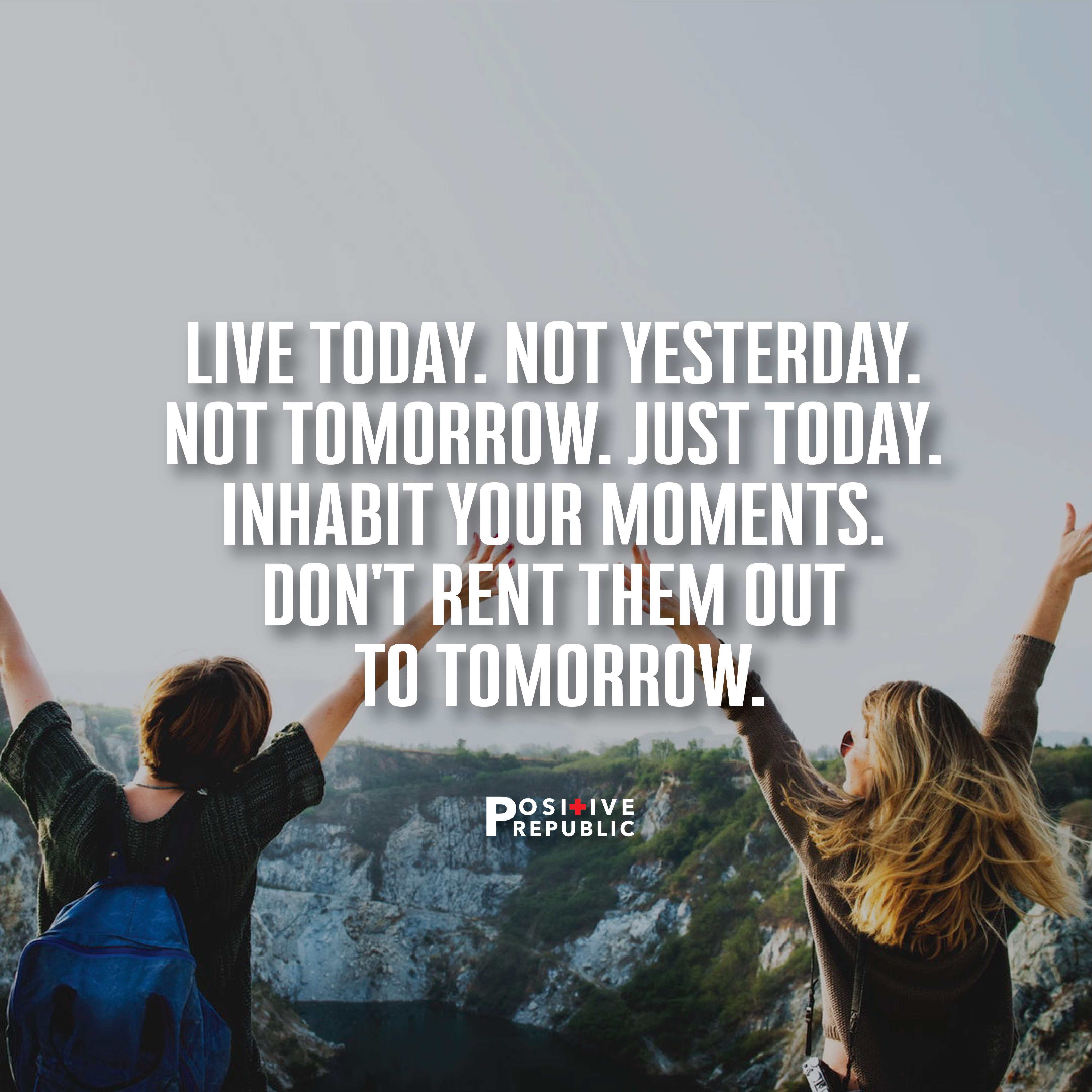 Live In The Moment Don T Worry About What Happened Yesterday And