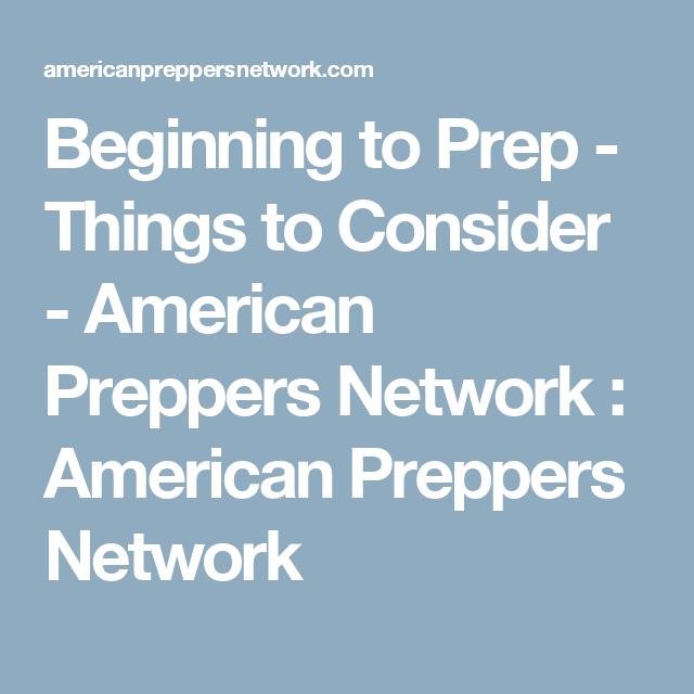 Beginning to Prep - Things to Consider  - American Preppers Network  : American Preppers Network