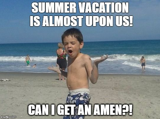 Summer Vacation Meme Cant Wait Amen