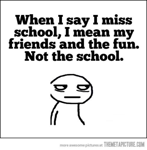 I miss school…"