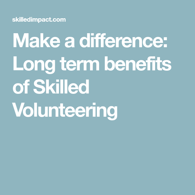 Make a difference: Long term benefits of Skilled Volunteering