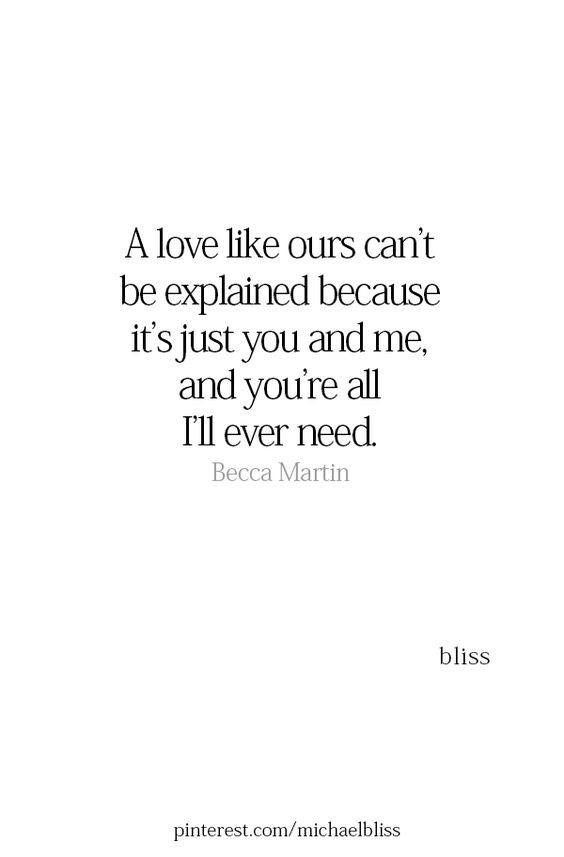 A Love Like Ours Can T Be Explained Because It S Just You And Me And You Re All I Ll Ever Need Love Quotes Soulmate Quotes Boyfriend Quotes