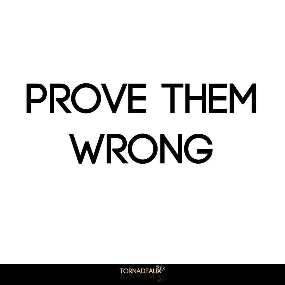 Prove Them Wrong Quotes Prove Them Wrong They Might Tell You You Can't But Trust Us You