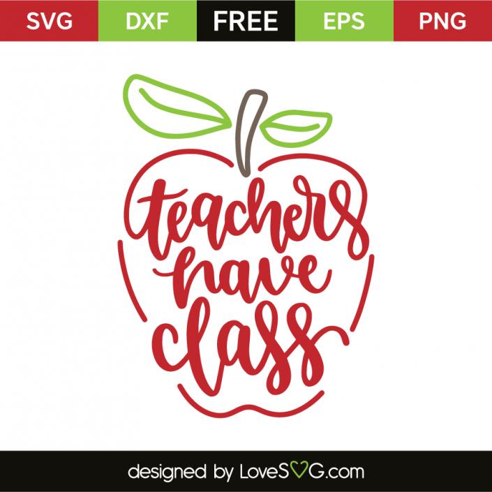 Teachers Have Class Lovesvg Com Svg Free Files Free Svg Svg