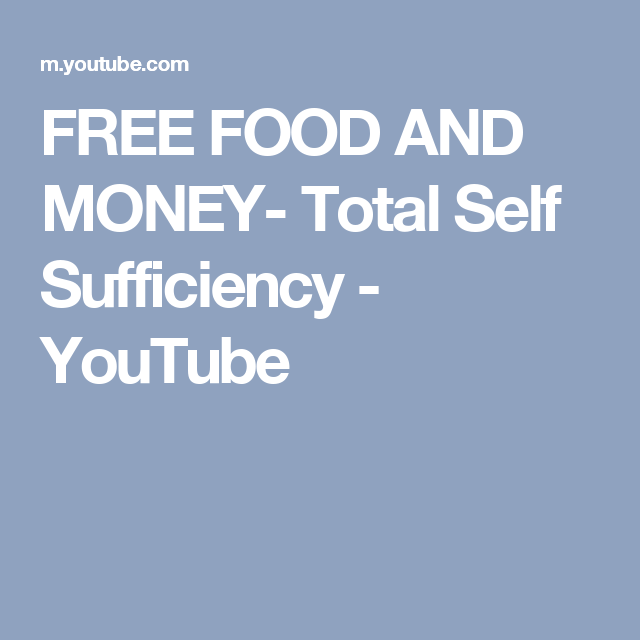 FREE FOOD AND MONEY- Total Self Sufficiency - YouTube