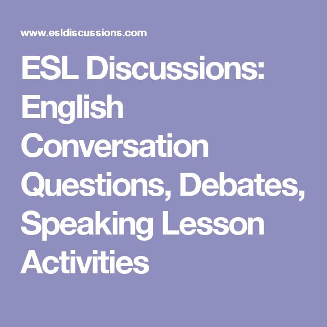ESL Discussions: English Conversation Questions, Debates, Speaking ...