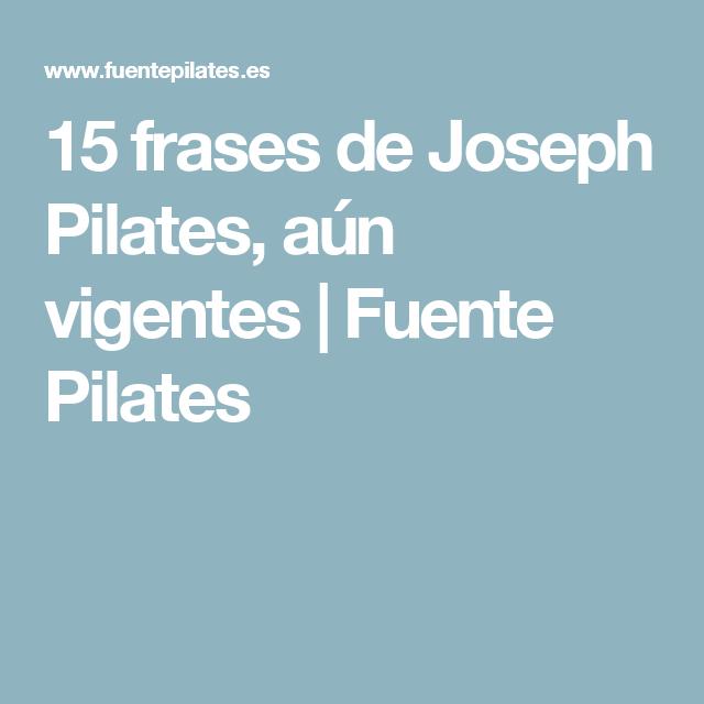 15 Frases De Joseph Pilates Aún Vigentes Fuente Pilates