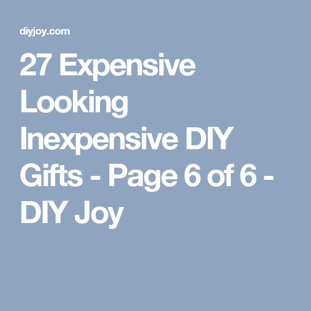 27 Expensive Looking Inexpensive DIY Gifts