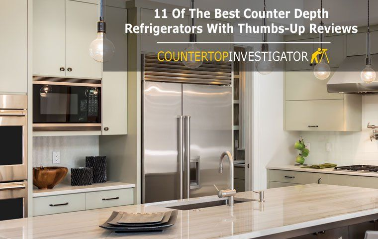 11 Of The Best Counter Depth Refrigerators With Thumbs Up Reviews In 2020 Best Counter Depth Refrigerator Fridge Reviews Counter Depth Refrigerator