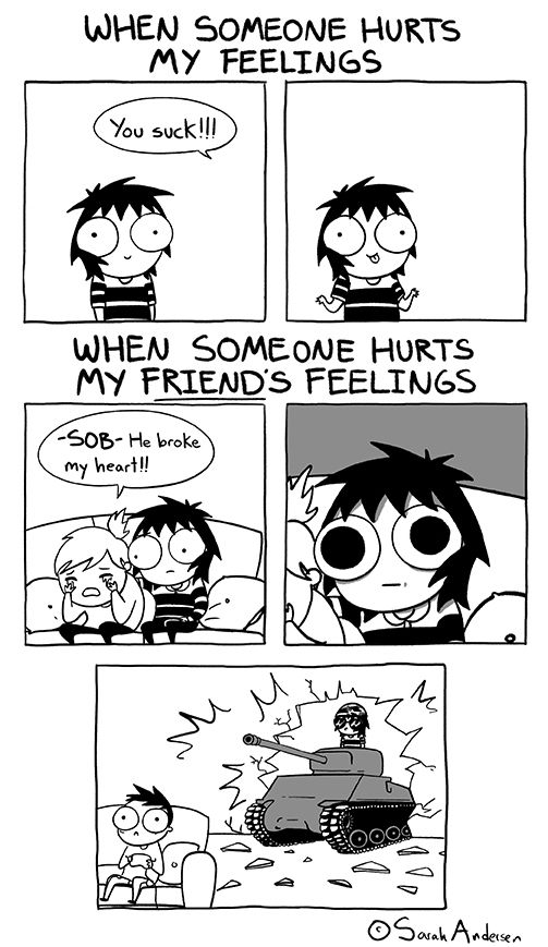 When Somebody Hurts My Feelings Who The Are You Even Lmao When Somebody Hurts My Friend S Feelings Sits B Sarah S Scribbles Funny Comics Sarah Andersen