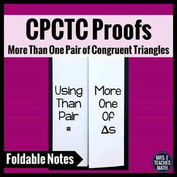 CPCTC Proofs Foldable (More Than One Pair of Congruent Triangles ...