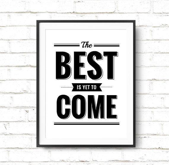 The Best Is Yet To Come Printable Poster Typography Wall Art Inspirational Quote Printable Dorm Decor Motivational Art Instant Download Wall Posters Quotes Art Quotes Inspirational Printable Inspirational Quotes