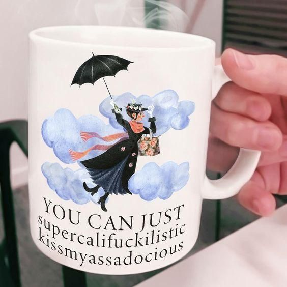 You Can Just Supercalif Ckilistic Kissmyas Adocious Mary Poppins Mug O