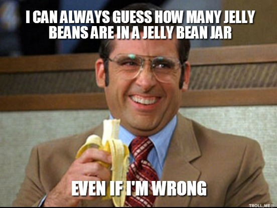 I Can Always Guess How Many Jelly Beans Are In A Jelly Bean Jar