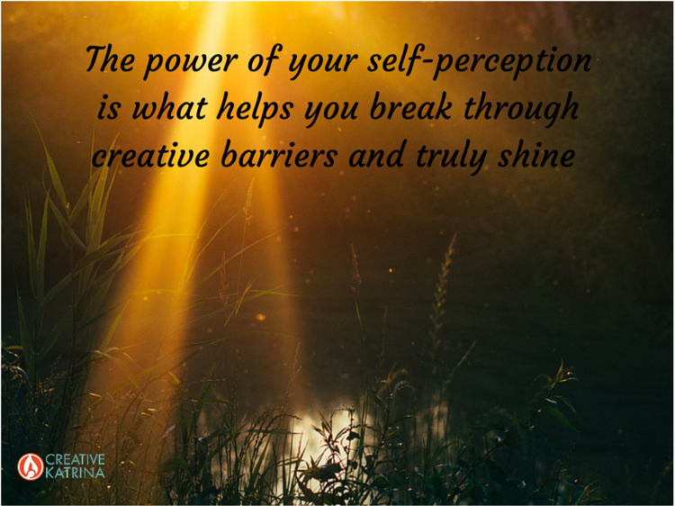 Creative Barriers and Self-Perception - Your self-perception is the most powerful tool you have to work through creative barriers. Today, are you empowered or playing the victim? Tips to find out on the blog #creativity #mindfulness #selfperception