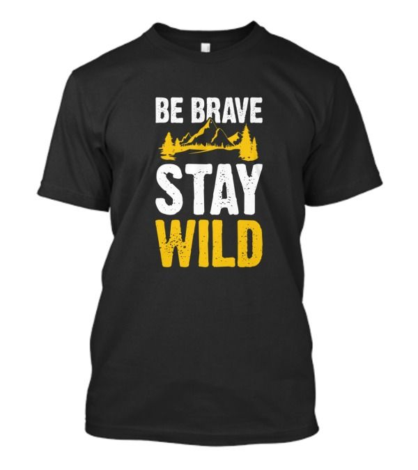 Shop Mountains Be Brave Stay Wild Outdoor Nature Lover ...