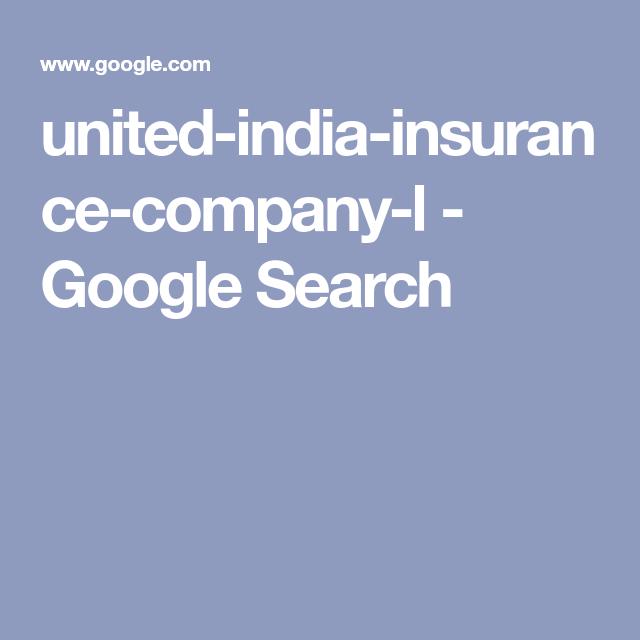 United India Insurance Company L Google Search Insurance