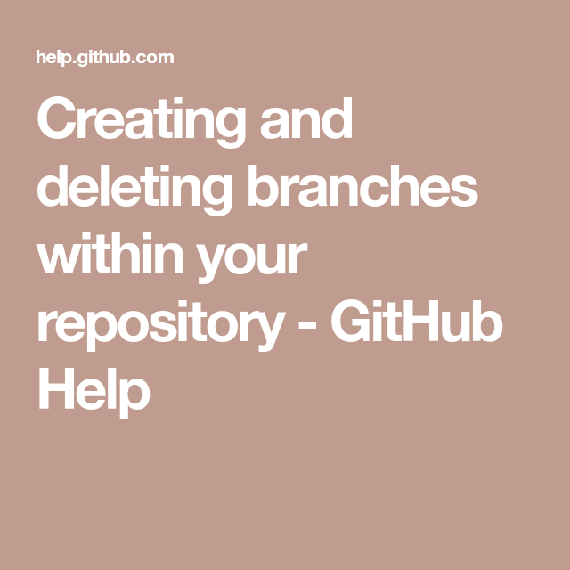 Creating And Deleting Branches Within Your Repository Github Help Branch Github Create