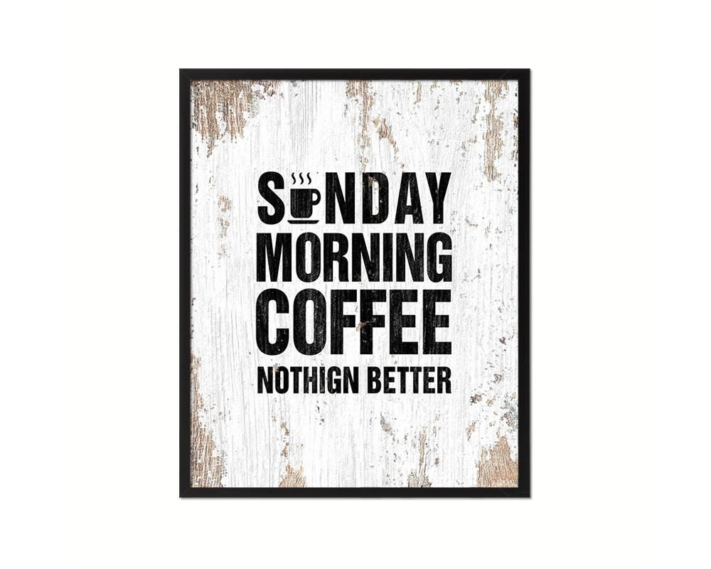 sunday morning coffee nothing better quotes framed print home